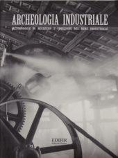 Archeologia-industriale-–-Metodologie-di-recupero-del-bene-industriale.-Atti-del-convegno-(Prato,-16-17-giugno-2000)
